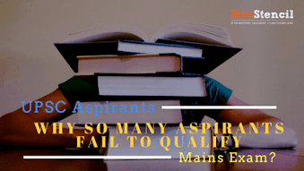 UPSC: Why so many Aspirants fail to qualify for mains?