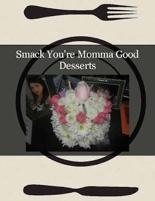 Smack You're Momma Good Desserts