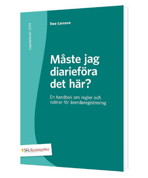 Måste jag diarieföra det här? En handbok om regler och rutiner för ärenderegistrering (3 upplagan)