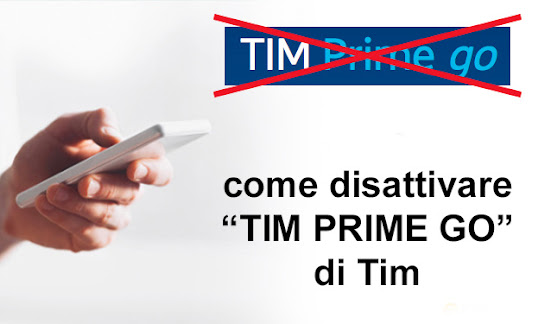 Disattivare TIM Prime Go: come cambiare il piano a pagamento di TIM