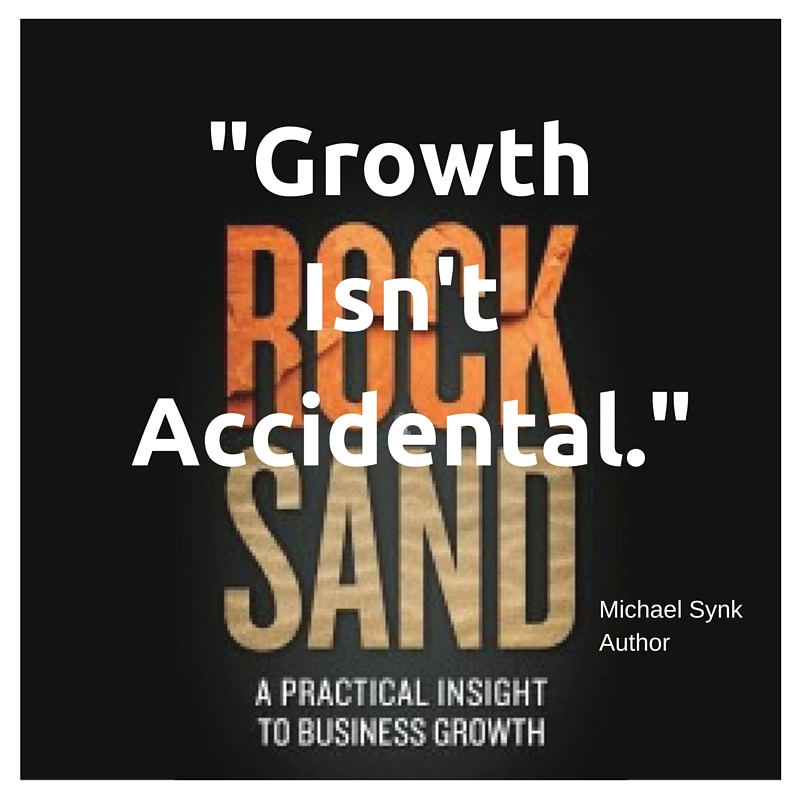 Growth isn't accidental. #RockAndSand Michael Synk - #GetInSynk