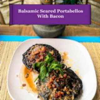 Balsamic Seared Portabello Mushrooms with Bacon.