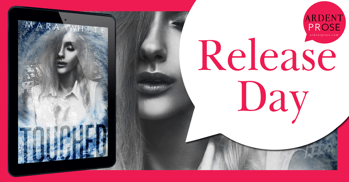 [New Release] TOUCHED by Mara White @authormarawhite @ArdentPRose #UBReview