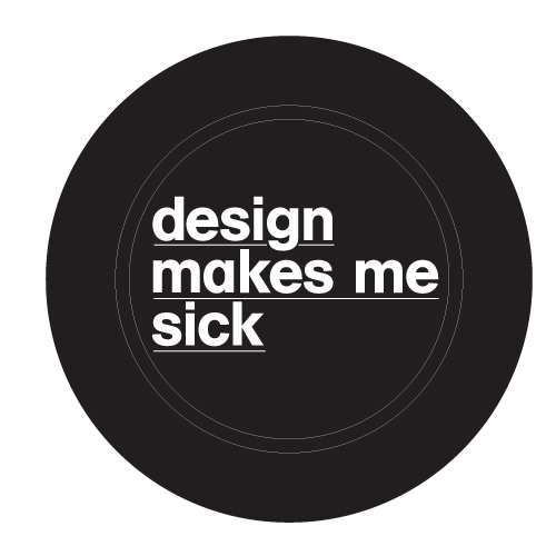 Design makes me sick