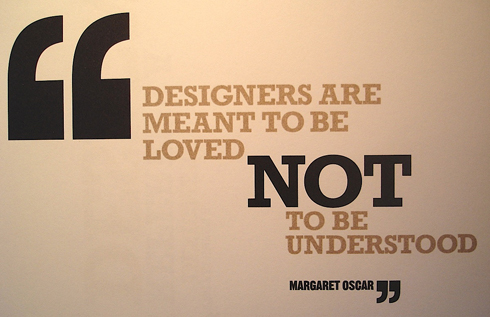 Designers are meant to be loved, not to be understood.