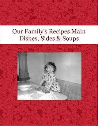 Our Family's Recipes  Main Dishes, Sides & Soups