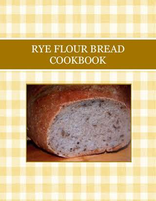 RYE  FLOUR BREAD COOKBOOK