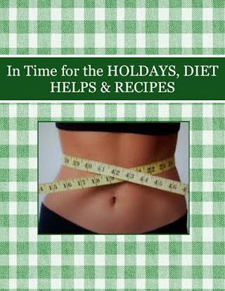 In Time for the HOLDAYS, DIET HELPS & RECIPES