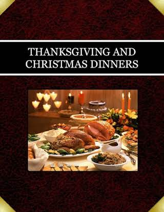 THANKSGIVING AND CHRISTMAS DINNERS