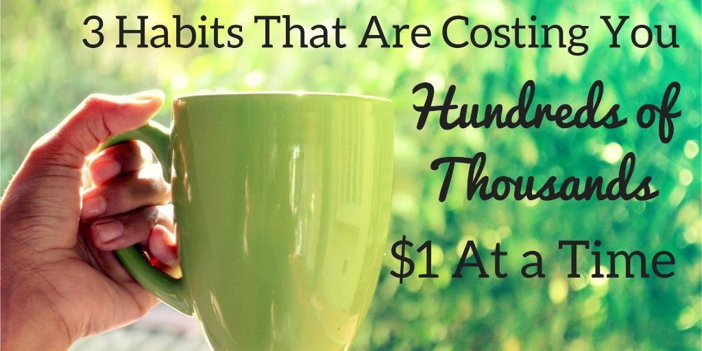 3 Habits That Cost Thousands