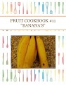 "FRUIT COOKBOOK #11 ""BANANA'S"""