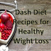 Dash Diet Recipes for Healthy Wight Loss