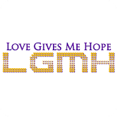 Love Gives Me Hope - LGMH.com