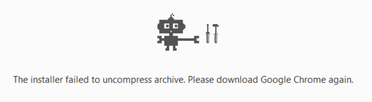 The installer failed to uncompress archive. Please download Google Chrome again.