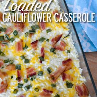 Loaded Cauliflower Casserole.