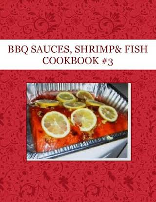 BBQ SAUCES, SHRIMP& FISH COOKBOOK #3