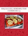 BBQ SAUCES, SHRIMP& FISH COOKBOOK #3