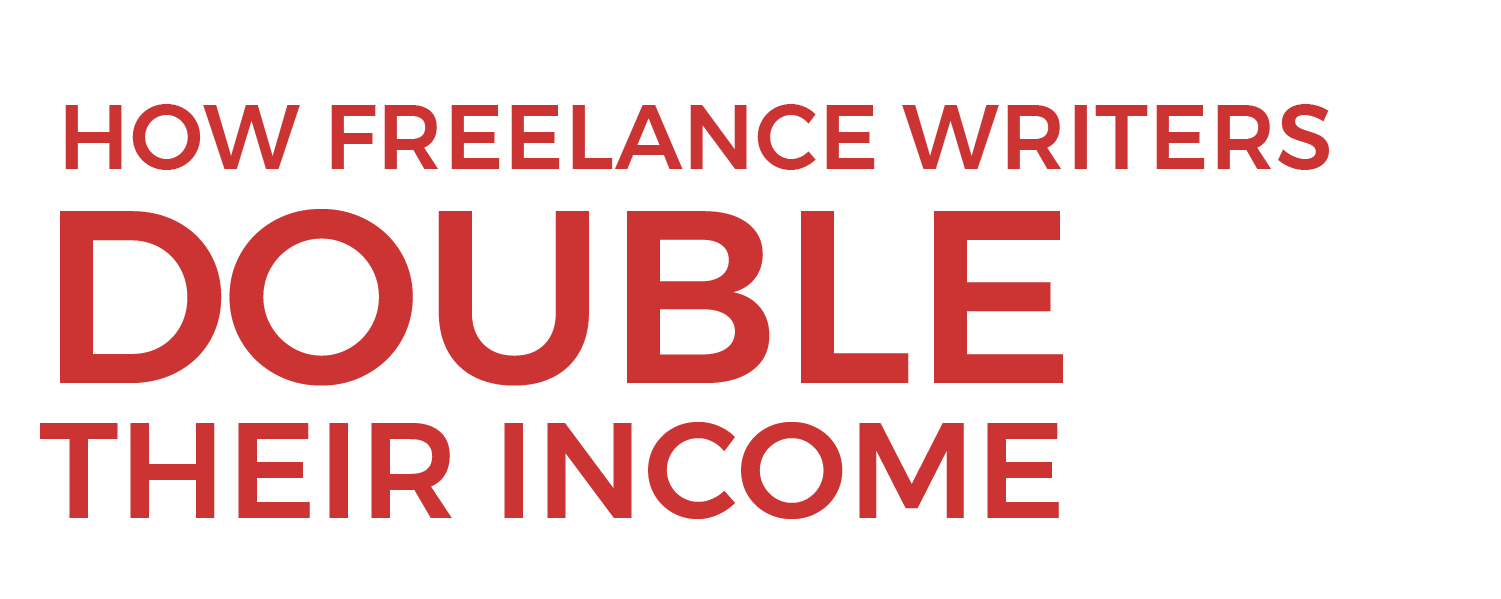 How Freelance Writers Double Their Income