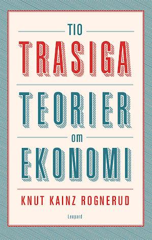 Tio trasiga teorier om ekonomi E-bok