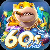 60s Club Game Bai Doi Thuong Tài Xỉu Slot Bắn Cá Mod
