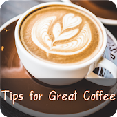Tips for Great Coffee