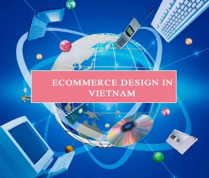 Tình hình phát triển Ecommerce design in Vietnam ở nước ta