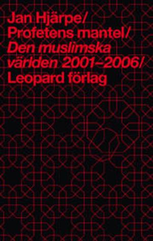 Profetens mantel : den muslimska världen 2001-2006 E-bok