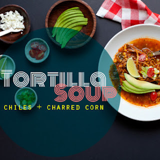 Tortilla Soup with Chiles and Charred Corn