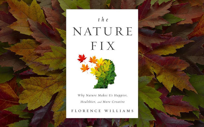 The Nature Fix - Why Nature Makes Us Happier, Healthier, and More Creative by Florence Williams