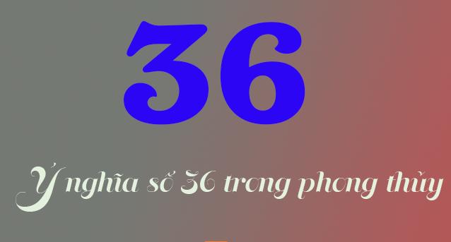 ý nghĩa số 36 trong phong thủy