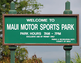 "Photo: Everyone calls this facility ""Maui Raceway Park,"" except for the Maui County folks who are the HMFWIC here. (The facility's hours of operation, as shown on the sign, are not based on ""reality,"" but who ever said that governmental bureaucracies have a clue about the ""reality"" of things?) BTW, Maui County Parks Department, ""motorsports"" is mo' bettah!."