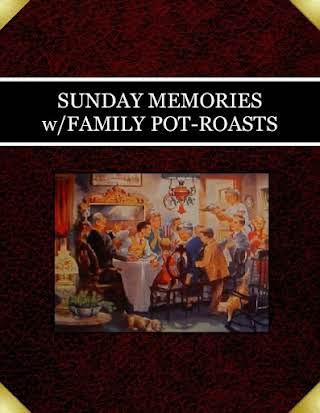 SUNDAY MEMORIES w/FAMILY POT-ROASTS