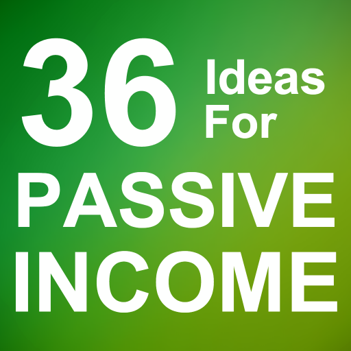 36 Ideas for Passive Income