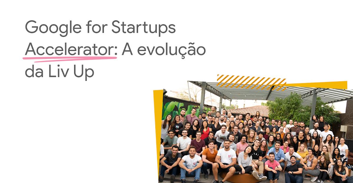 Google for Startups Accelerator: A evolução da Liv Up