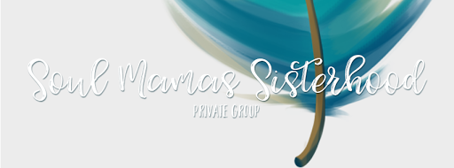Click here to join Soul Mamas Sisterhood private group