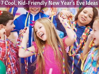 7 Cool, Kid-Friendly New Year's Eve Ideas