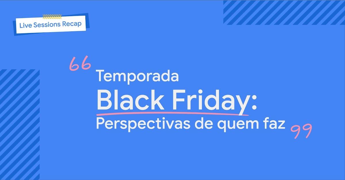 Live Session Recap: Temporada Black Friday, perspectivas de quem faz