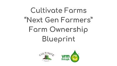 "Cultivate Farms ""Next Gen Farmers"" Farm Ownership Blueprint"