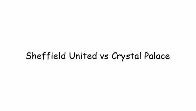 Sheffield United vs Crystal Palace