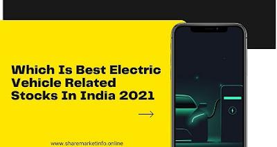 Which Is Best Electric Vehicle Related Stocks In India 2021