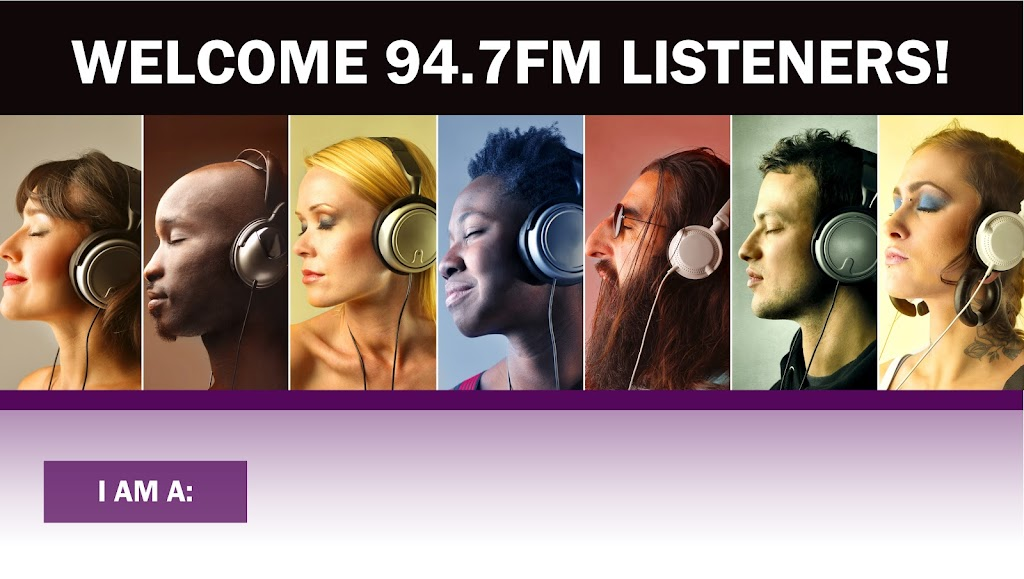 WELCOME 94.7FM LISTENERS!