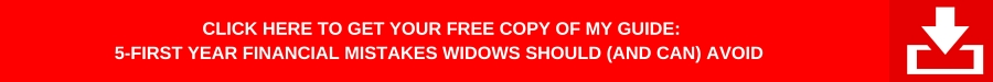 "Click for your free copy of ""5 First-Year Financial Mistakes Widows Should Avoid"""