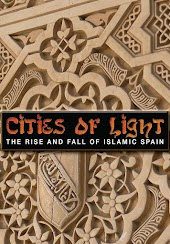 Cities of Light: The Rise and Fall of Islamic Spain