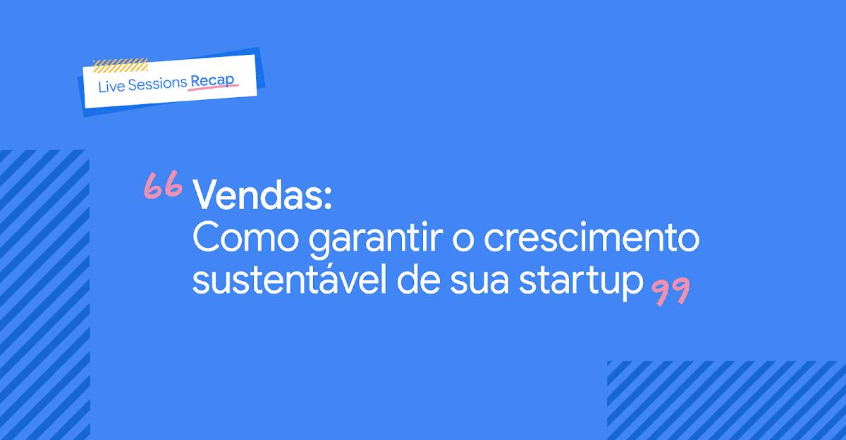 Imagem com os dizeres: Vendas: Como garantir o crescimento sustentável de sua startup.