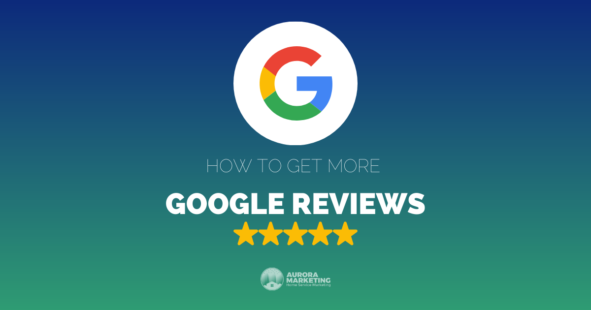 How to get more Google reviews for your home service business: a step-by-step guide