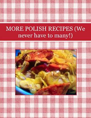 MORE POLISH RECIPES (We never have to many!)