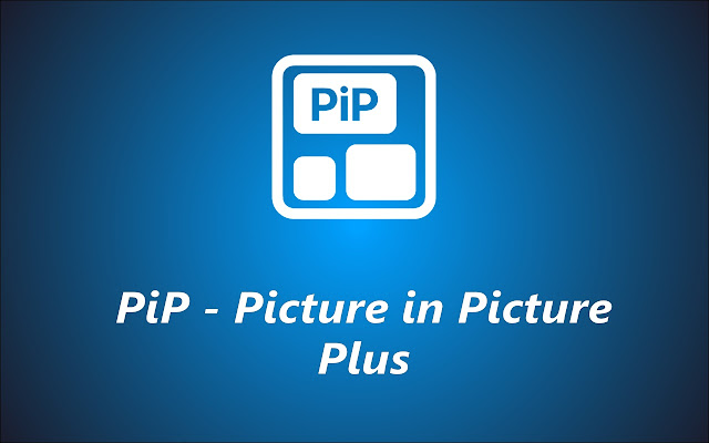 PiP - Picture in Picture Plus
