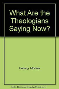 WHAT ARE THE THEOLOGIANS SAYING KNOW ?