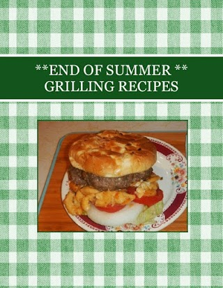 **END  OF SUMMER ** GRILLING  RECIPES