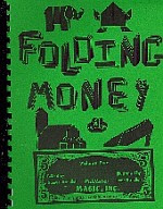 Photo: Folding Money 2 Alphabet and numbers folded from dollar bills, plus 20 other models by various creators such as Neal Elias and Robert Neale; includes ring, church, shoe and elephant, and more suggestions on selling money. Victor Frenkil, Neal Elias and Robert Neale; Edited By Samuel Randlett Chicago: Magic, Inc. 1979 paperback 130 pp ISBN (none)